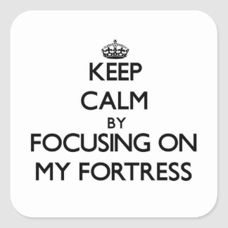 Keep Calm by focusing on My Fortress Square Sticker
