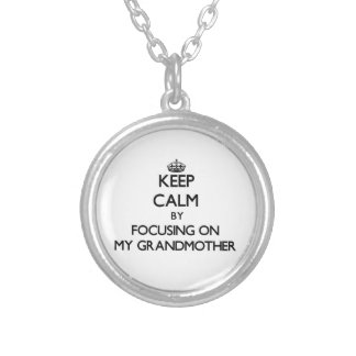 Keep Calm by focusing on My Grandmother Pendant