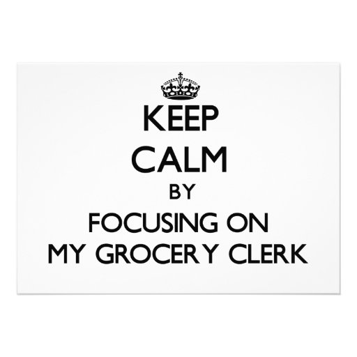 Keep Calm by focusing on My Grocery Clerk Personalized Announcement