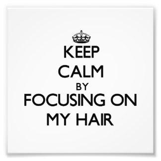 Keep Calm by focusing on My Hair Art Photo