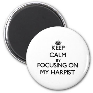 Keep Calm by focusing on My Harpist Refrigerator Magnets