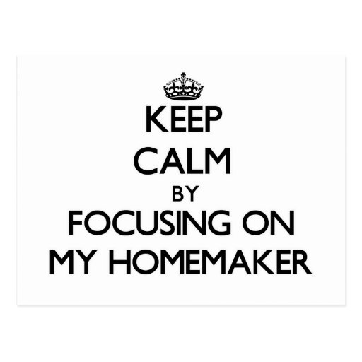 Keep Calm by focusing on My Homemaker Post Cards