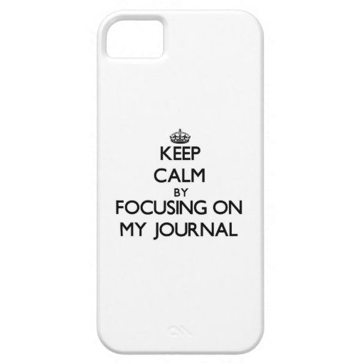 Keep Calm by focusing on My Journal iPhone 5/5S Covers