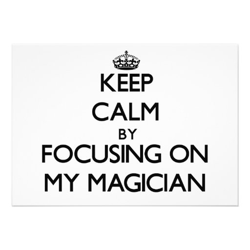 Keep Calm by focusing on My Magician Custom Invitations