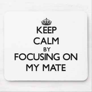 Keep Calm by focusing on My Mate Mousepads