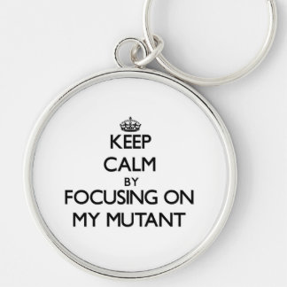 Keep Calm by focusing on My Mutant Key Chain