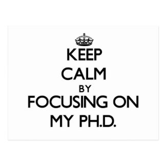 Keep Calm by focusing on My Ph D Post Card