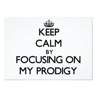 "Keep Calm by focusing on My Prodigy 5"" X 7"" Invitation Card"