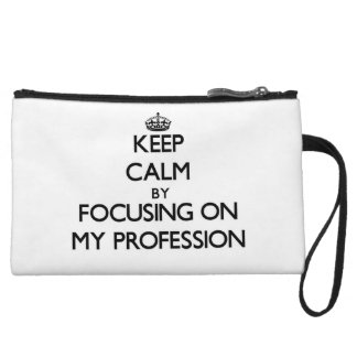 Keep Calm by focusing on My Profession Wristlets