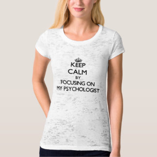 Keep Calm by focusing on My Psychologist T-shirts
