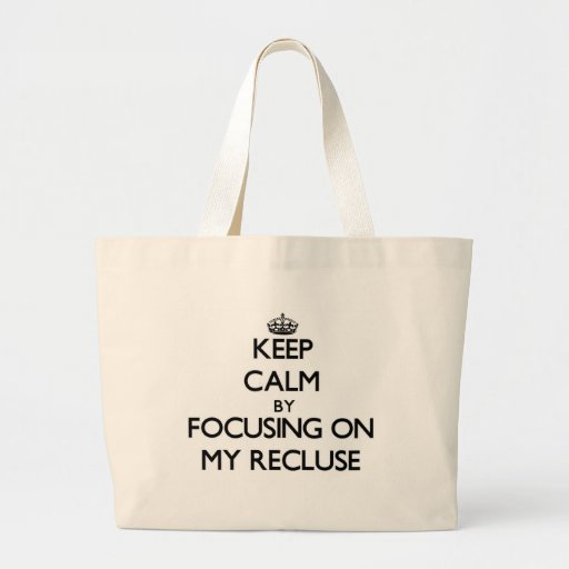 Keep Calm by focusing on My Recluse Canvas Bags