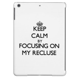 Keep Calm by focusing on My Recluse iPad Air Cases