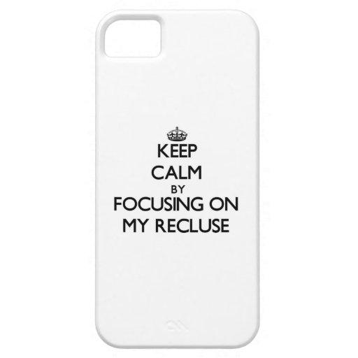 Keep Calm by focusing on My Recluse iPhone 5 Covers