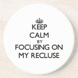 Keep Calm by focusing on My Recluse Beverage Coasters