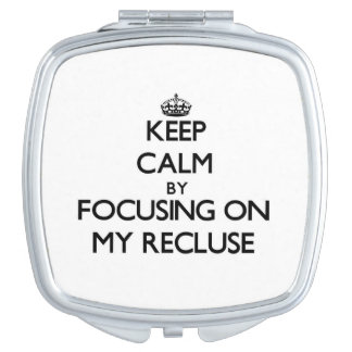 Keep Calm by focusing on My Recluse Travel Mirrors