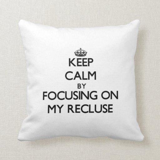 Keep Calm by focusing on My Recluse Throw Pillow
