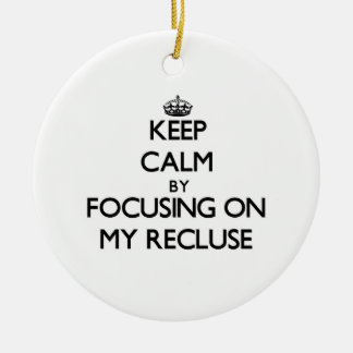 Keep Calm by focusing on My Recluse Christmas Tree Ornament