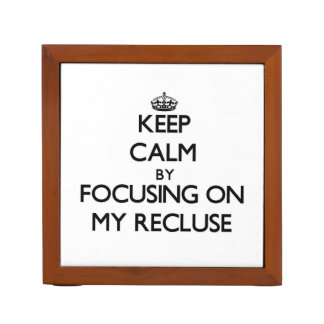 Keep Calm by focusing on My Recluse Desk Organizer