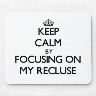Keep Calm by focusing on My Recluse Mousepad