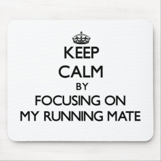 Keep Calm by focusing on My Running Mate Mouse Pad