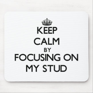 Keep Calm by focusing on My Stud Mousepad