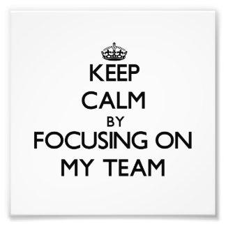 Keep Calm by focusing on My Team Photo