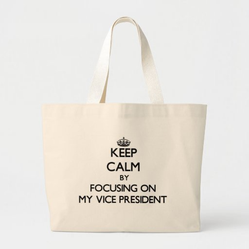 Keep Calm by focusing on My Vice President Canvas Bags