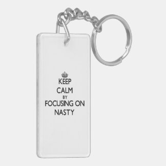 Keep Calm by focusing on Nasty Double-Sided Rectangular Acrylic Key Ring