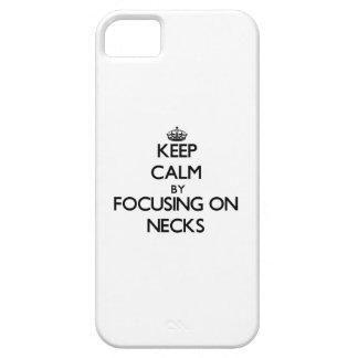 Keep Calm by focusing on Necks iPhone 5/5S Covers
