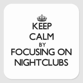 Keep Calm by focusing on Nightclubs Square Sticker