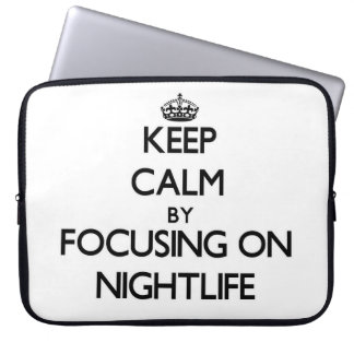 Keep Calm by focusing on Nightlife Laptop Computer Sleeves