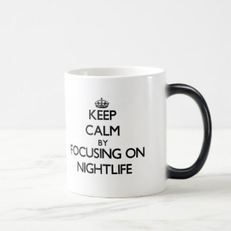 Keep Calm by focusing on Nightlife Mugs