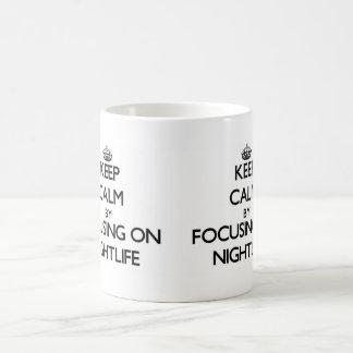 Keep Calm by focusing on Nightlife Mug