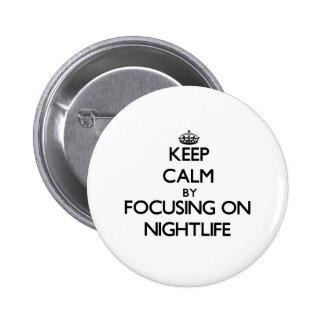 Keep Calm by focusing on Nightlife Pin