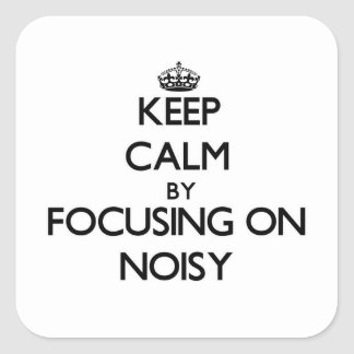 Keep Calm by focusing on Noisy Square Sticker