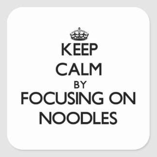 Keep Calm by focusing on Noodles Square Stickers
