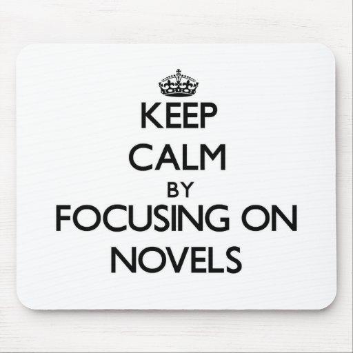 Keep Calm by focusing on Novels Mousepad