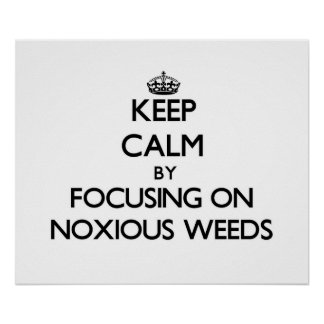 Keep Calm by focusing on Noxious Weeds Poster