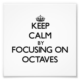 Keep Calm by focusing on Octaves Photo Art