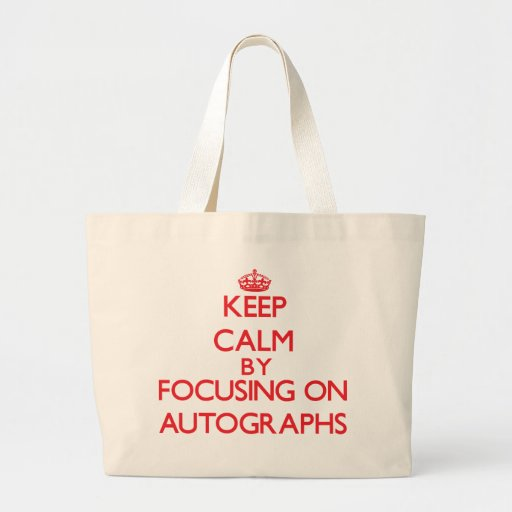Keep calm by focusing on on Autographs Canvas Bags