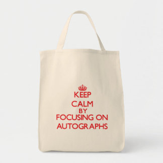 Keep calm by focusing on on Autographs Bag