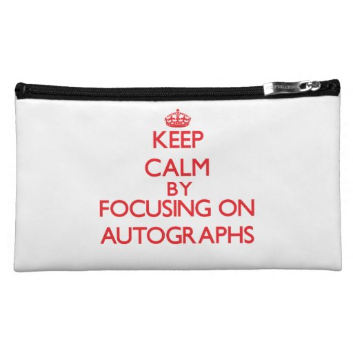 Keep calm by focusing on on Autographs Cosmetic Bags