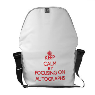 Keep calm by focusing on on Autographs Courier Bags