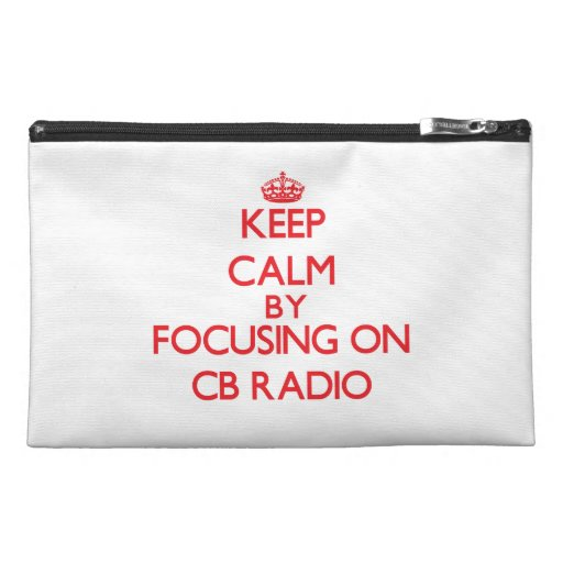 Keep calm by focusing on on Cb Radio Travel Accessories Bags