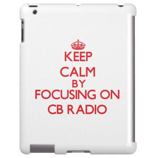 Keep calm by focusing on on Cb Radio