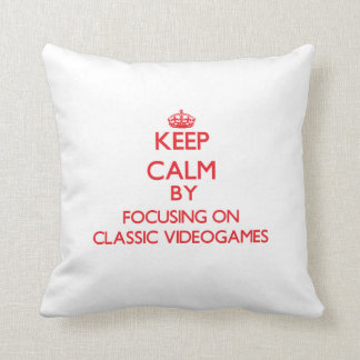 Keep calm by focusing on on Classic Videogames Pillow