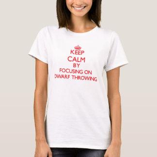 Keep calm by focusing on on Dwarf Throwing T-Shirt