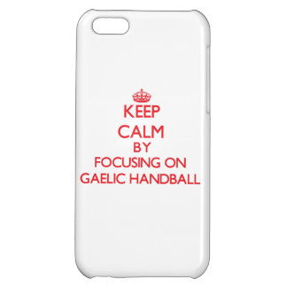 Keep calm by focusing on on Gaelic Handball Cover For iPhone 5C