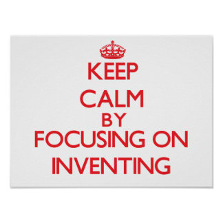 Keep calm by focusing on on Inventing Posters