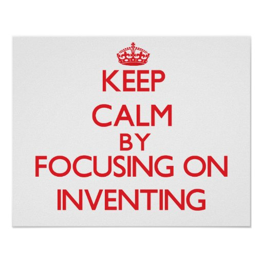 Keep calm by focusing on on Inventing Poster